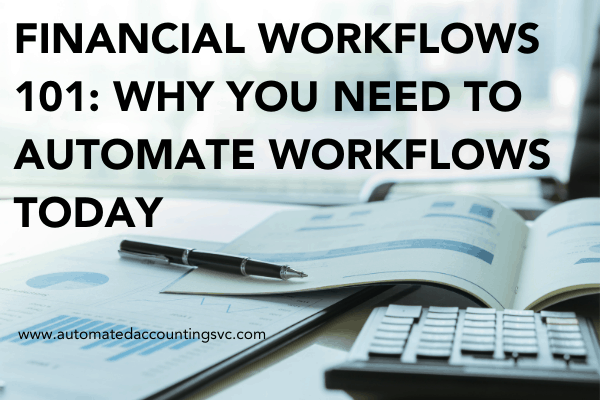 Financial Workflows 101: Why You Need To Automate Workflows Today