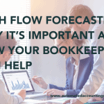 Cash Flow Forecasting: Why It's Important and How Your Bookkeeper Can Help