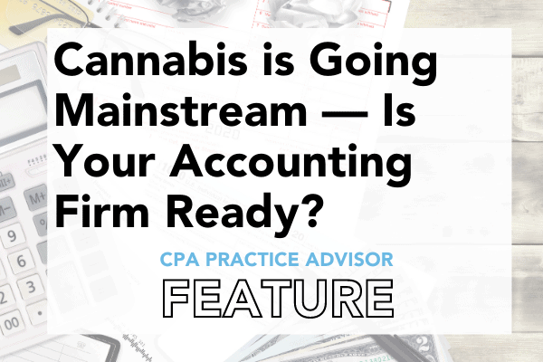 CPA Practice Advisor Article: Cannabis is Going Mainstream — Is Your Accounting Firm Ready?
