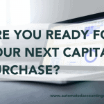 Are You Ready For Your Next Capital Purchase?