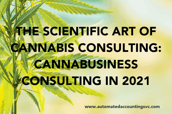 The Scientific Art of Cannabis Consulting: Cannabusiness Consulting in 2021