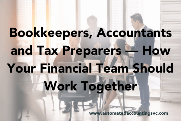 Read more about the article Bookkeepers, Accountants and Tax Preparers — How Your Financial Team Should Work Together