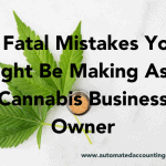 5 Fatal Mistakes You Might Be Making As A Cannabis Business Owner
