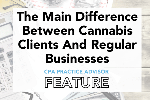 Read more about the article CPA Practice Advisor Article: The Main Difference Between Cannabis Clients And Regular Businesses