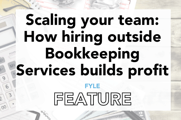 Read more about the article FYLE Article: Scaling your team: How hiring outside Bookkeeping Services builds profit